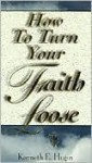 How to Turn Your Faith Loose - Kenneth E. Hagin
