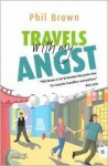 Travels With My Angst - Phil Brown