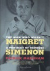 The Man Who Wasn't Maigret: A Portrait of Georges Simenon - Patrick Marnham