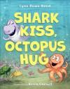 Shark Kiss, Octopus Hug - Lynn Rowe Reed