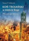 Koń trojański w mieście Boga. Pół wieku po Soborze... - Tomasz P. Terlikowski