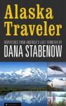 Alaska Traveler: Dispatches from America's Last Frontier - Dana Stabenow