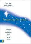 Preparing for Jesus: Meditations on the Coming of Christ, Advent, Christmas and the Kingdom - Walter Wangerin Jr.