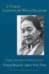 A Torch Lighting the Way to Freedom: Complete Instructions on the Preliminary Practices - Dudjom Rinpoche, Padmakara Translation Group