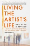 Living the Artist's Life, Updated and Revised: A Guide to Growing, Persevering, and Succeeding in the Art World - Paul Dorrell