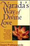 Narada's Way of Divine Love: The Bhakti Sutras - Swami Prabhavananda, Narada