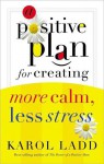 A Positive Plan for Creating More Calm, Less Stress - Karol Ladd