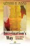 Imagination's Way: Essays Critical and Personal - Gémino H. Abad