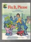 Fix It, Please: Featuring Jim Henson's Sesame Street Muppets - Ellen Weiss