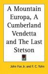 A Mountain Europa, a Cumberland Vendetta and the Last Stetson - John Fox Jr., F.C. Yohn