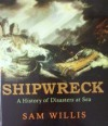 Shipwreck A History of Disasters at Sea - Sam Willis