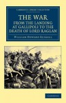 The War, from the Landing at Gallipoli to the Death of Lord Raglan - Howard Russell, William Howard Russell