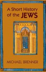 A Short History of the Jews - Michael Brenner