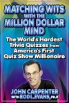 Matching Wits with the Million-Dollar Mind: The World;s Hardest Trivia Quizzes from America's First Quiz Show Millionaire - John Carpenter, Rod L. Evans