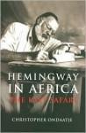 Hemingway in Africa - Christopher Ondaatje