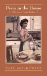 Peace in the House: Tales from a Yiddish Kitchen - Faye Moskowitz
