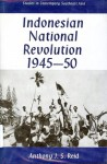 Indonesian National Revolution 1945-50 (Studies in Contemporary Southeast Asia) - Anthony Reid