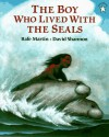The Boy Who Lived with the Seals - Rafe Martin, David Shannon