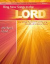 Ring New Songs to the Lord, Vol. 1: Easy Settings of Praise and Worship Songs Blended with Traditional Hymns - Michael Ryan