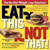 Eat This, Not That!: The No-Diet Weight Loss Solution - David Zinczenko, Matt Goulding