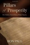 Pillars of Prosperity: Free Markets, Honest Money, Private Property - Ron Paul