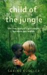 Child of the Jungle - Sabine Kuegler