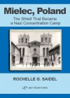 Mielec, Poland: The Shtetl That Became a Nazi Concentration Camp - Rochelle G. Saidel