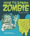 How to Speak Zombie: A Guide for the Living - Steve Mockus, Travis Millard