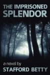 The Imprisoned Splendor - Stafford Betty
