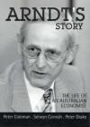 Arndt's Story: The Life Of An Australian Economist - Peter J. Coleman, Peter Coleman