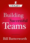 On the Fly Guide to...Building Successful Teams - Bill Butterworth
