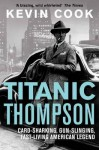 Titanic Thompson: The Man Who Bet on Everything - Kevin Cook