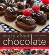 Crazy about Chocolate: More Than 200 Delicious Recipes to Enjoy and Share - Krystina Castella