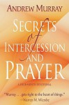 Secrets of Intercession and Prayer: A Four-Month Devotional - Andrew Murray