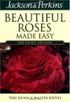 Jackson & Perkins Beautiful Roses Made Easy: Southern Edition (Jackson & Perkins Beautiful Roses Made Easy) - Teri Dunn, Walter Reeves