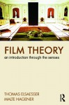 Film Theory: An Introduction Through the Senses - Thomas Elsaesser, Malte Hagener