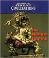 The Mongol Empire (Life During the Great Civilizations) - Don Nardo
