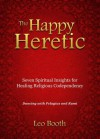 The Happy Heretic: Seven Spiritual Insights for Healing Religious Codependency - Leo Booth