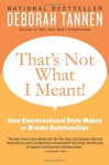 That's Not What I Meant!: How Conversational Style Makes or Breaks Relationships - Deborah Tannen