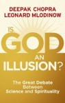 Is God an Illusion?: The Great Debate Between Science and Spirituality - Deepak Chopra, Leonard Mlodinow