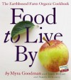 Food to Live By: The Earthbound Farm Organic Cookbook - Myra Goodman, Linda Holland, Pamela McKinstry