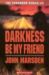 Darkness Be My Friend - John Marsden