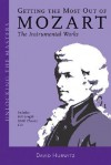 Getting the Most Out of Mozart: The Instrumental Works - Unlocking the Masters Series, No. 3 - Daniel Felsenfeld, Wolfgang Amadeus Mozart