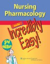 Nursing Pharmacology Made Incredibly Easy - Lippincott Williams & Wilkins