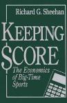 Keeping Score: The Economics of Big-Time Sports - Richard G. Sheehan