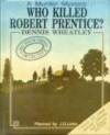Who Killed Robert Prentice? - Dennis Wheatley