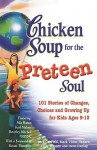 Chicken Soup for the Preteen Soul: 101 Stories of Changes, Choices and Growing Up for Kids Ages 9-13 - Jack Canfield, Mark Victor Hansen, Patty Hansen