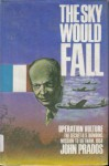 The Sky Would Fall: Operation Vulture: The Secret US Bombing Mission to Vietnam 1954 - John Prados