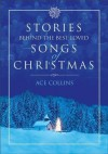 Stories Behind the Best-Loved Songs of Christmas (Stories Behind Books) - Ace Collins