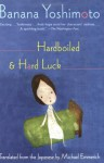 Hardboiled & Hard Luck - Banana Yoshimoto, Michael Emmerich